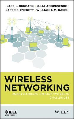 Wireless Networking By Burbank, Jack L./ Andrusenko, Julia/ Everett, Jared S./ Kasch, William T. M.